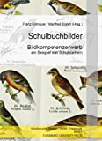 Schulbuchbilder: Bildkompetenzerwerb am Beispiel von Schulbüchern (Medien - Kunst - Pädagogik)