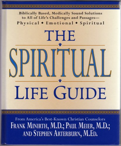 The Spiritual Life Guide: Biblically Based, Medically Sound Solutions to All of Life's Challenges and Passages--Physical, Emotional, Spiritual