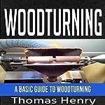 Woodturning: A Basic Guide to Woodturning | Thomas Henry