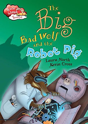 The Big Bad Wolf and the Robot Pig (Race Ahead With Reading) by Crabtree Pub Co