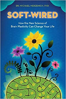 soft-wired-how-the-new-science-of-brain-plasticity-can-change-your-life