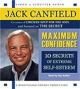 Maximum Confidence: Ten Secrets of Extreme Self-Esteem