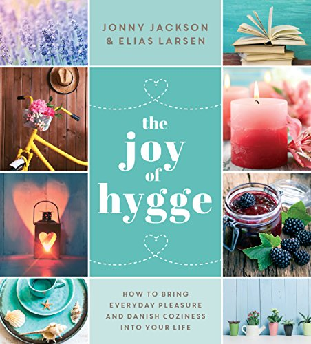 The Joy of Hygge: How to Bring Everyday Pleasure and Danish Coziness into Your Life cover
