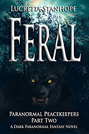 Feral: A Dark Paranormal Fantasy Novel (Paranormal Peacekeepers Book 2)