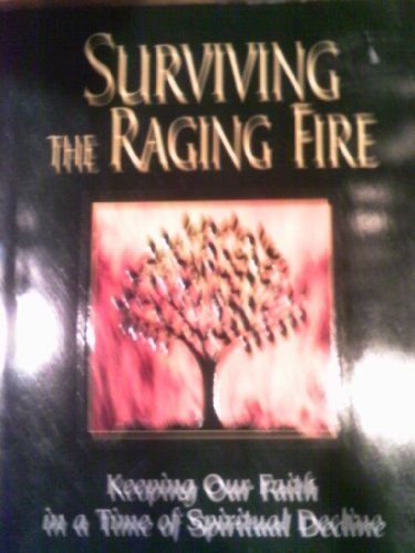 Download Surviving the raging fire: Keeping our faith in a time of spiritual decline PDF