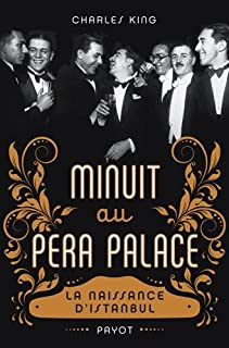 Minuit au Pera Palace : la naissance d'Istanbul, King, Charles