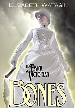 The Dark Victorian: Bones by [Watasin, Elizabeth]