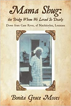 Mama Shug: the Bridge Whom We Loved So Dearly: Down from Cane River, of Natchitoches, Louisiana by Bonita Grace Moses (2015-09-03)
