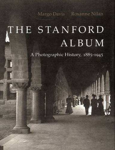 The Stanford (University) Album: A Photographic History, 1885-1945 by Margo Davis - Mall Store Stanford Stanford