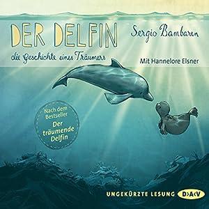 Der Delfin - Die Geschichte eines Träumers Hörbuch