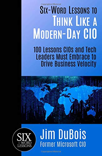 Six-Word Lessons to Think Like a Modern-Day CIO: 100 Lessons CIOs and Tech Leaders Must Embrace to Drive Business Velocity (The Six-Word Lessons Series) pdf
