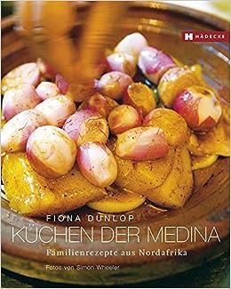 küchen der medina: familienrezepte aus nordafrika: amazon.de ... - Nordafrikanische Küche