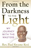 From the Darkness to the Light, Paul Kwame Kyei, 193721706X