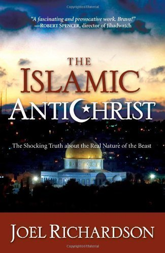 The Islamic Antichrist: The Shocking Truth about the Real Nature of the Beast by Joel Richardson (July 28 2009)