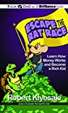 img - for Rich Dad's Escape the Rat Race: Learn How Money Works and Become a Rich Kid (Rich Dad's (Audio)) book / textbook / text book