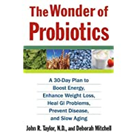 The Wonder of Probiotics: A 30-Day Plan to Boost Energy, Enhance Weight Loss, Heal GI Problems, Prevent Disease, and Slow Aging (Lynn Sonberg Books)
