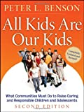 All Kids Are Our Kids: What Communities Must Do to Raise Caring and Responsible Children and Adolescents, Second Edition