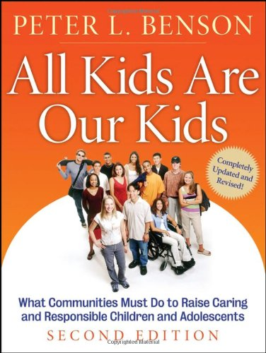 All Kids Are Our Kids: What Communities Must Do to Raise Caring and Responsible Children and Adolescents, 2nd Edition