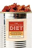 The Industrial Diet : The Degradation of Food and the Struggle for Healthy Eating, Winson, Anthony, 0774825510