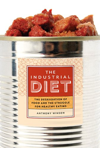The Industrial Diet: The Degradation of Food and the Struggle for Healthy