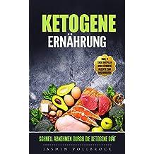 Ketogene Ernährung: schnell abnehmen durch die Ketogene Diät, inkl. 7 Tage Diätplan und Ketogene Rezepte zum Nachkochen (Ernährungsplan, ketose Diät, keto ... ketogene Lebensmittel) (German Edition)