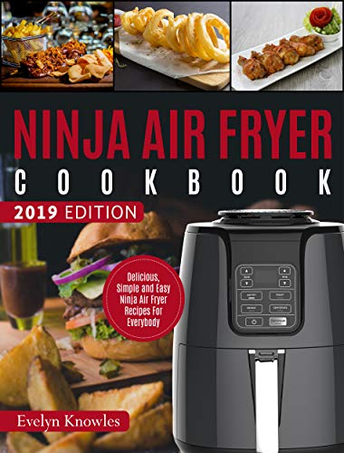 Ninja Air Fryer Cookbook: Delicious, Simple and Easy Ninja Air Fryer Recipes For Everybody (Ninja Cookbook Book 1) by Evelyn  Knowles