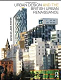 Urban Design and the British Urban Renaissance, John Punter, 0415443032