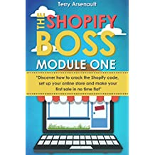 The Shopify Boss: Discover how to crack the Shopify code, setup your online store and make your first sale in no time flat. (Module One)
