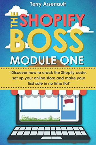 The Shopify Boss: Discover how to crack the Shopify code, setup your online store and make your first sale in no time flat. (Module - Store Online Time