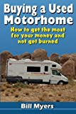 Used Motorhomes Best Deals - Buying a Used Motorhome - How to get the most for your money and not get burned by Mr Bill Myers (2012-09-21)