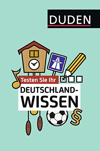 Testen Sie Ihr Deutschlandwissen! (Duden Allgemeinbildung)
