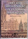 img - for Art and Architecture in Victorian Manchester: Ten Illustrations of Patronage and Practice book / textbook / text book