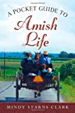 A Pocket Guide to Amish Life, Mindy Starns Clark, 0736928642