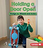 Holding a Door Open: Wedge Vs. Wheels and Axles (First Step Nonfiction - Simple Machines to the Rescue)