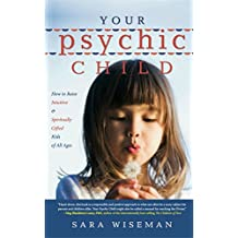 Your Psychic Child: How to Raise Intuitive & Spiritually Gifted Kids of All Ages