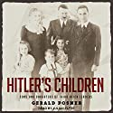 Hitler's Children: Sons and Daughters of Third Reich Leaders Audiobook by Gerald Posner Narrated by Julian Elfer