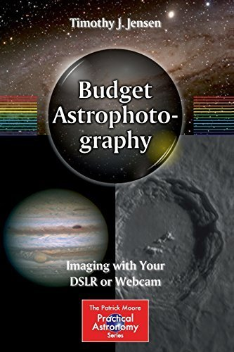 Budget Astrophotography: Imaging with Your DSLR or Webcam (The Patrick Moore Practical Astronomy Series) by Timothy J. Jensen (2014-10-26)