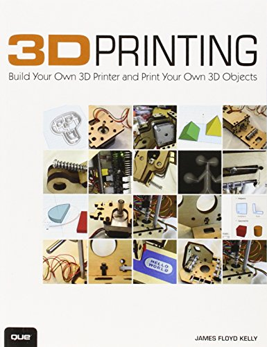 (3D Printing: Build Your Own 3D Printer and Print Your Own 3D Objects)