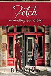 Fetch: an unwilling love story