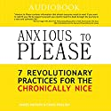 Anxious to Please: 7 Revolutionary Practices for the Chronically Nice Audiobook by Craig English, James Rapson Narrated by Arika Escalona
