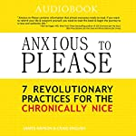 Anxious to Please: 7 Revolutionary Practices for the Chronically Nice | Craig English,James Rapson