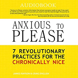 Anxious to Please: 7 Revolutionary Practices for the Chronically Nice Hörbuch