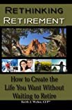 img - for Rethinking Retirement - How to Create the Life You Want Without Waiting to Retire book / textbook / text book