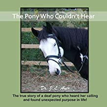 The Pony Who Couldn't Hear: The true story of a deaf pony who heard her calling and found unexpected purpose in life.