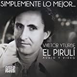 Simplemente lo Mejor... Victor Yturbe el Pirulí