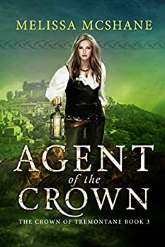 Agent of the Crown (The Crown of Tremontane Book 3) Kindle Edition by Melissa McShane (Author)