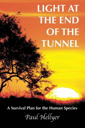 - Light at the End of the Tunnel: A Survival Plan for the Human Species