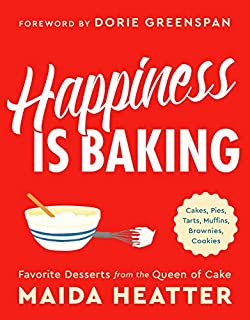 Book Cover: Happiness Is Baking: Cakes, Pies, Tarts, Muffins, Brownies, Cookies: Favorite Desserts from the Queen of Cake