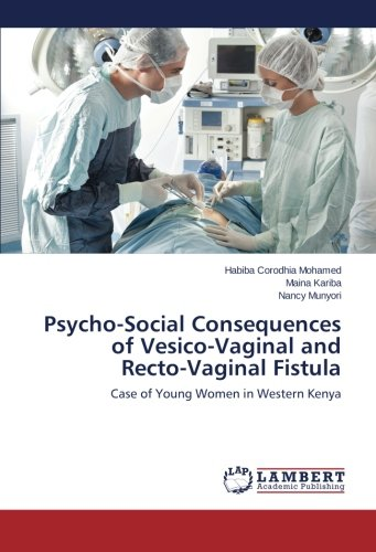 Download Psycho-Social Consequences of Vesico-Vaginal and Recto-Vaginal Fistula: Case of Young Women in Western Kenya pdf epub