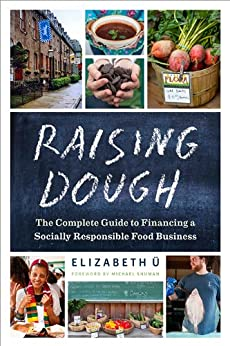 Raising Dough: The Complete Guide to Financing a Socially Responsible Food Business by [Ü, Elizabeth]